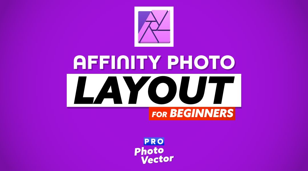 Affinity Photo Layout Explained for Beginners