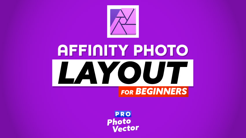 Affinity Photo Layout for Beginners (2020) | Pro Photo Vector